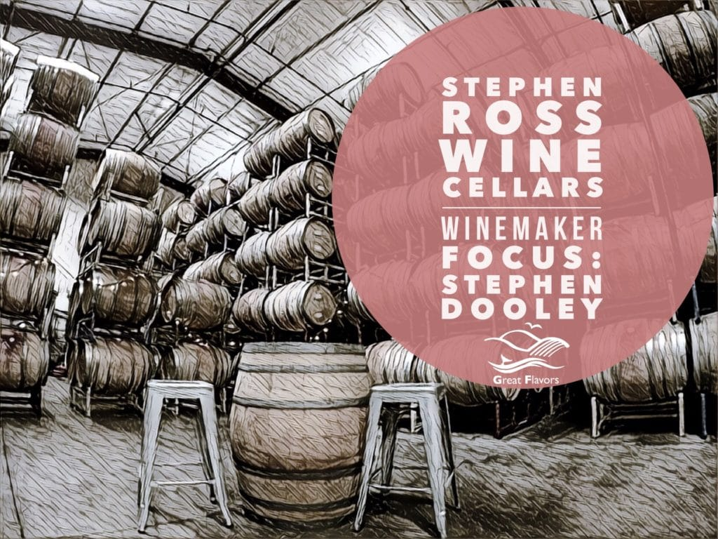 Stephen Ross Dooley Winemaker Focus Article